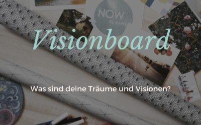 Visionboard – was sind deine Träume und Visionen?